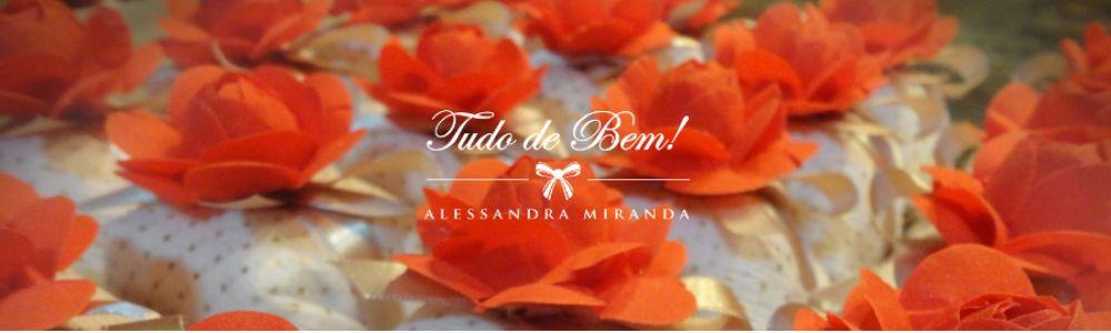 Tudo de Bem! Alessandra Miranda