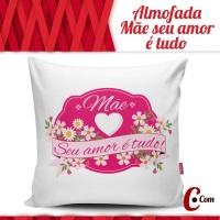 Almofada - Mãe seu amor é tudo!